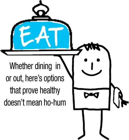 EAT: Weather dining in or out, here's options that prove healthy doesn't mean ho-hum